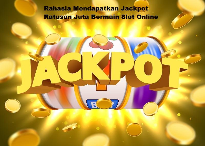 Rahasia Mendapatkan Jackpot Ratusan Juta Bermain Slot Online