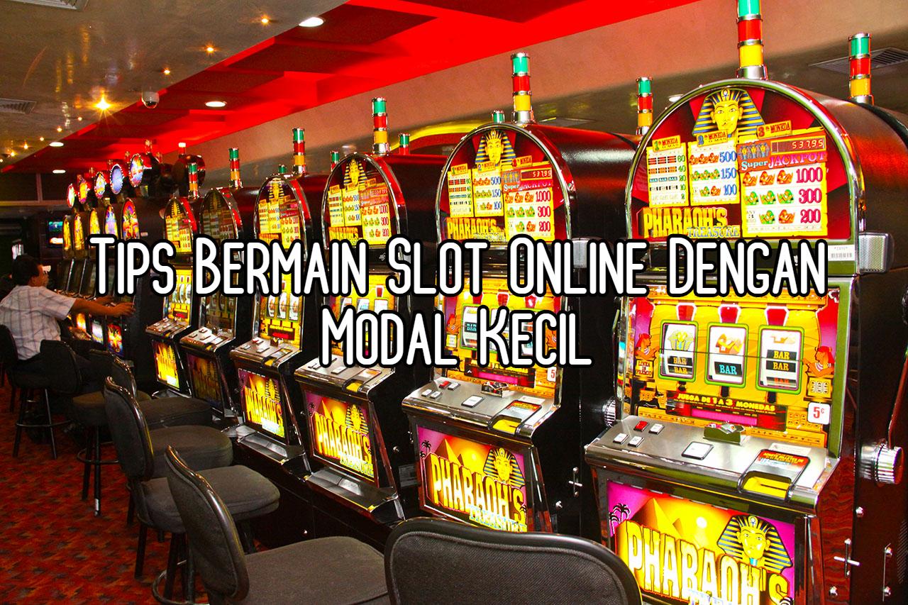 Tips Bermain Slot Online Dengan Modal Kecil